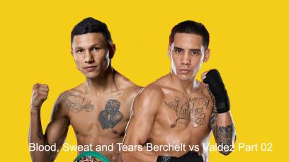 blood-sweat-and-tears-berchelt-vs-valdez-part-02