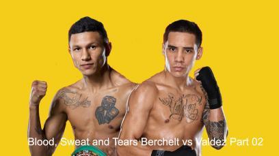 blood-sweat-and-tears-berchelt-vs-valdez-part-02
