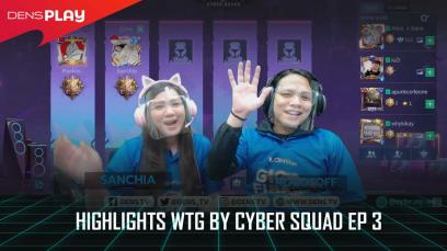 HIGHLIGHTS WTG BY CYBER SQUAD EP 03