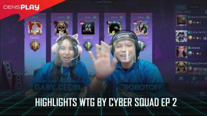 HIGHLIGHTS WTG BY CYBER SQUAD EP 02