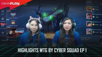 HIGHLIGHTS WTG BY CYBER SQUAD EP 01
