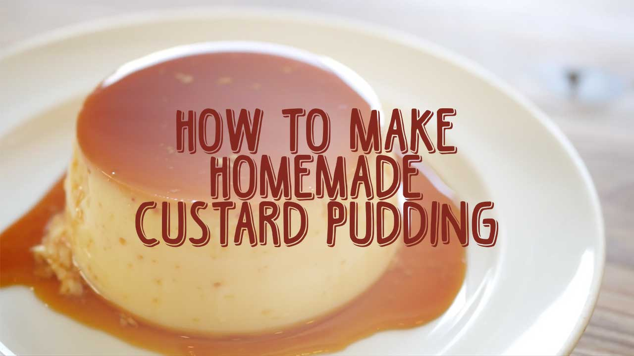 How To Make Homemade Custard Pudding