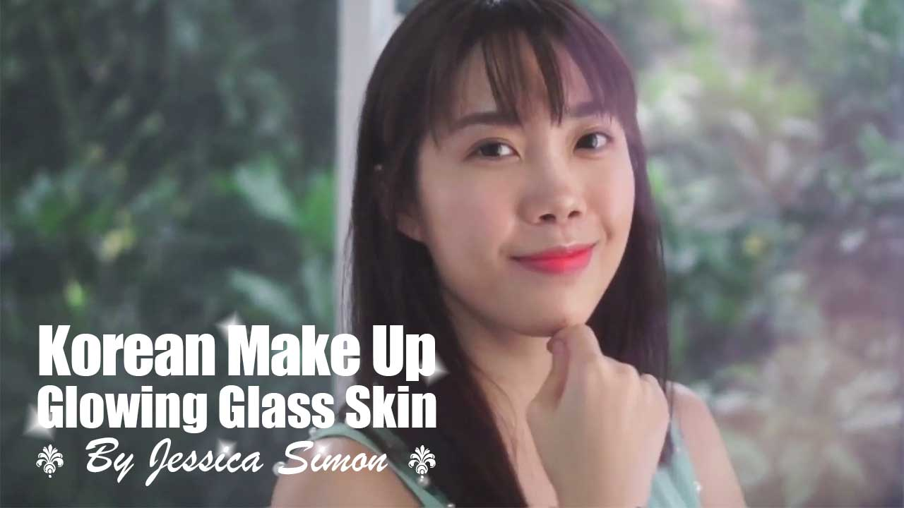 Korean Make-Up Glowing Glass Skin By Jessica Simon