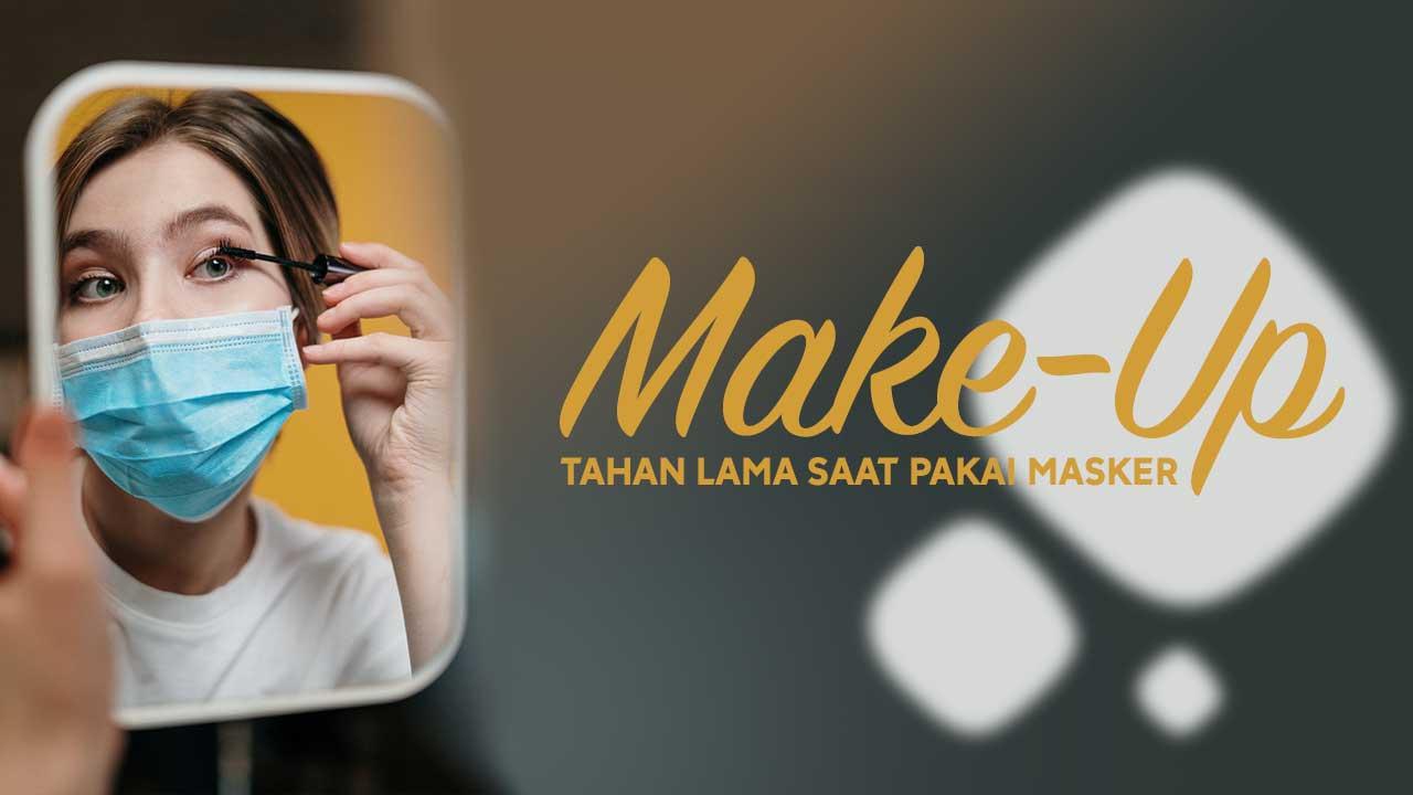 Make-Up Tahan Lama Saat Pakai Masker