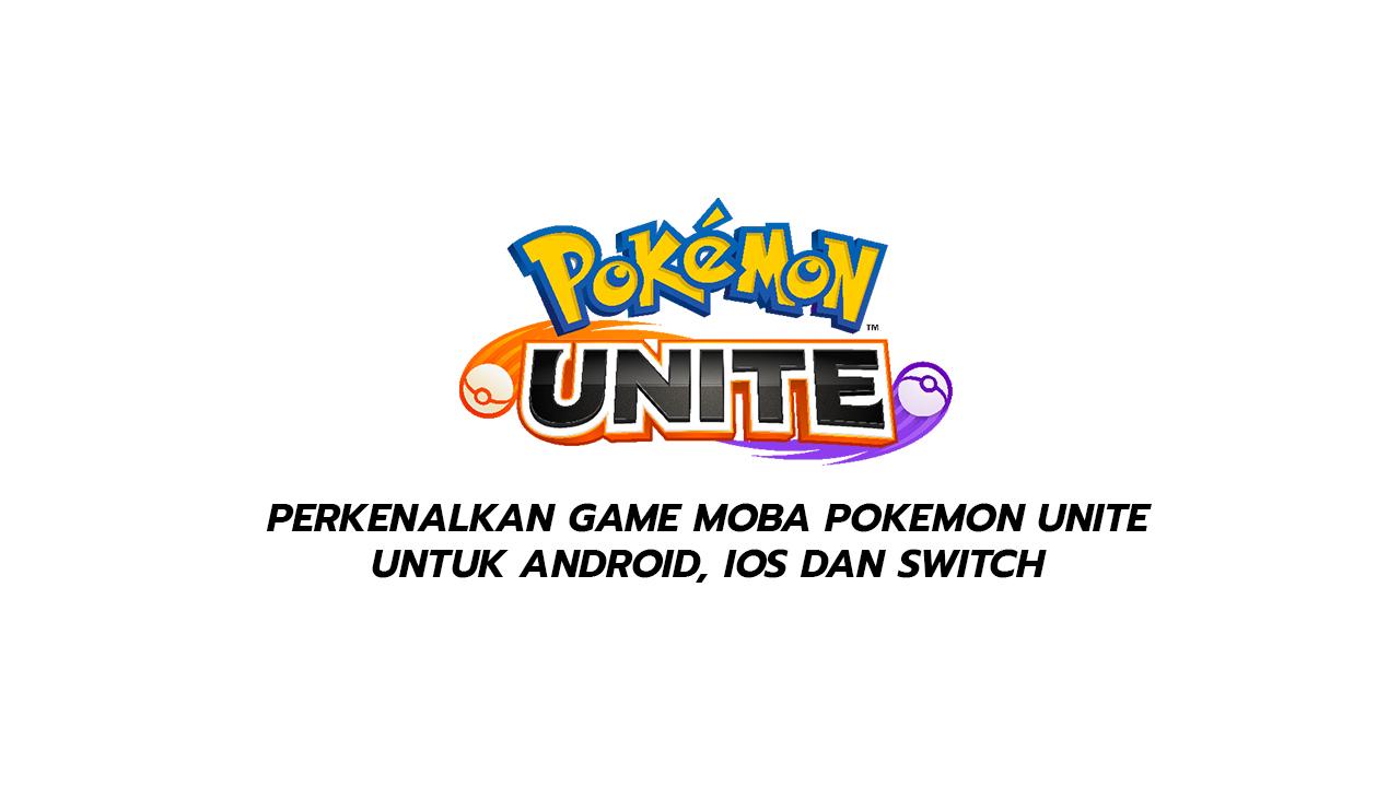 Perkenalkan Game MOBA Pokemon Unite Untuk Android, IOS Dan Switch