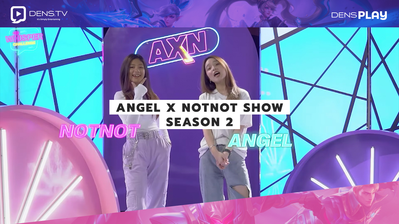 Angel X Notnot show Season 2, Tonton Langsung di DensPlay Channel