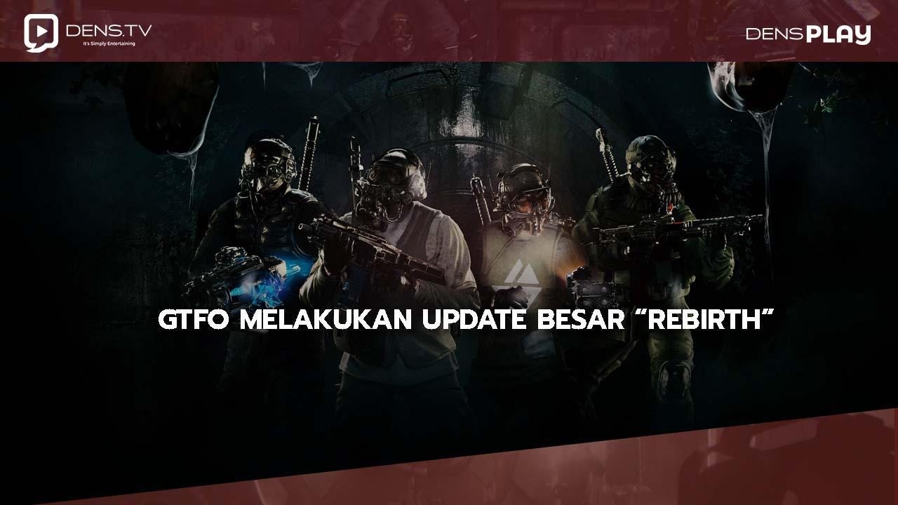"""GTFO Melakukan Update Besar """"REBIRTH"""""""
