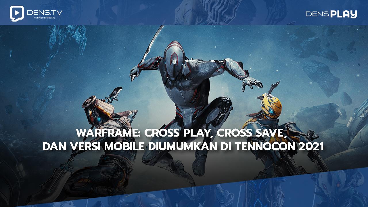 Warframe: Cross Play, Cross Save, dan Versi Mobile Diumumkan di TennoCon 2021