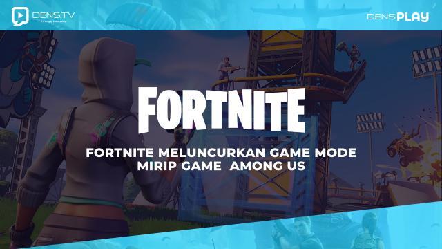 Fornite Luncurkan Game Mode Game Mirip Among Us