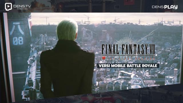 Final Fantasy VII The First Soldier Segera Hadir Dalam Versi Mobile Battle Royale