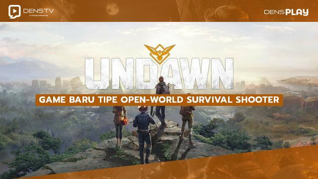 "Game Baru tipe Open-World Survival Shooter ""Undawn"""