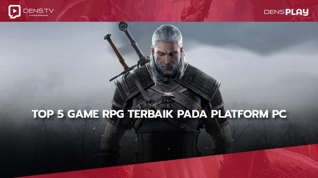 Top 5 Game RPG Terbaik Pada Platform PC