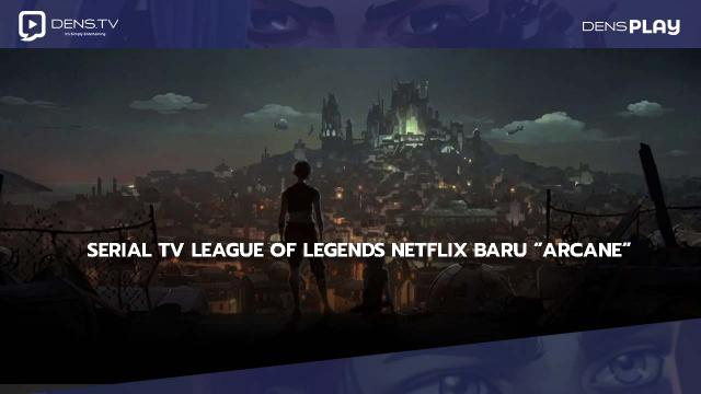 """Riot Games Mengumumkan Serial TV League Of Legends Netflix Baru """"Arcane"""""""