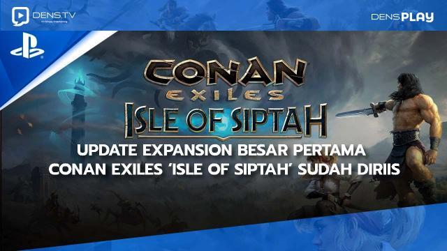 Update Expansion Besar Pertama Conan Exiles 'Isle Of Siptah' Sudah Dirilis
