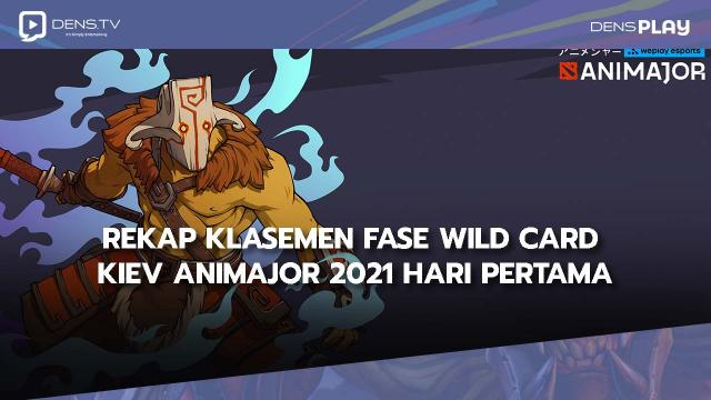 Rekap Klasemen Fase Wild Card Kiev AniMajor 2021 hari pertama