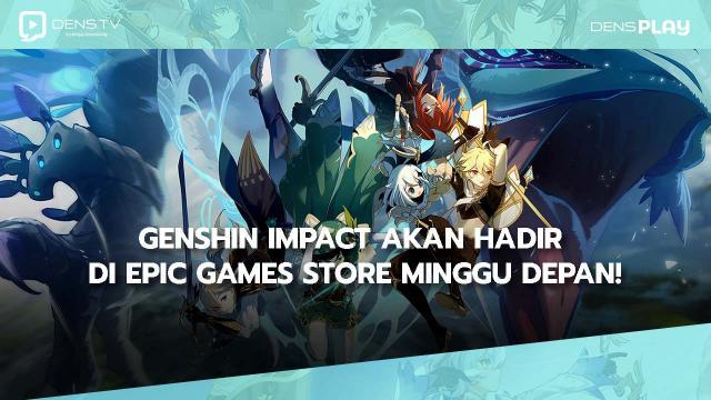 Genshin Impact Akan Hadir di Epic Games Store Minggu Depan!