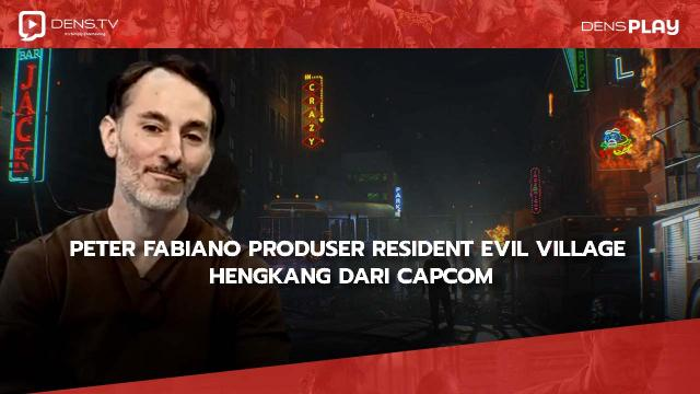 Peter Fabiano Produser Resident Evil Village Hengkang dari Capcom