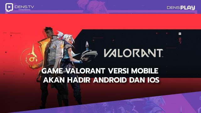 Game Valorant Versi Mobile Akan Hadir Android dan iOS