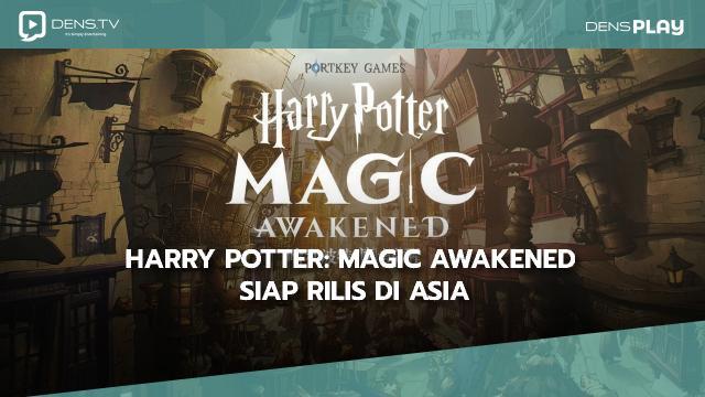 Harry Potter: Magic Awakened Siap Rilis di Asia