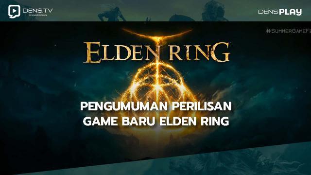 Pengumuman Perilisan Game Baru Elden Ring