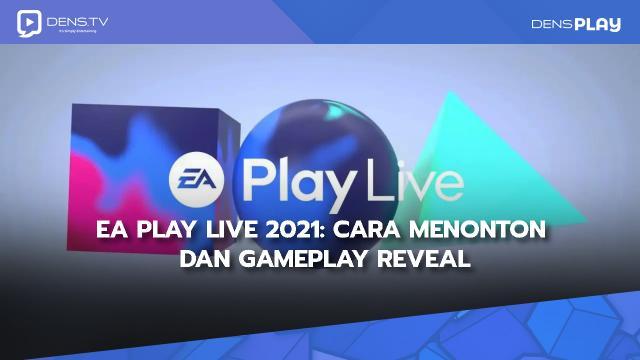 EA Play Live 2021: Cara Menonton Dan Gameplay Reveal