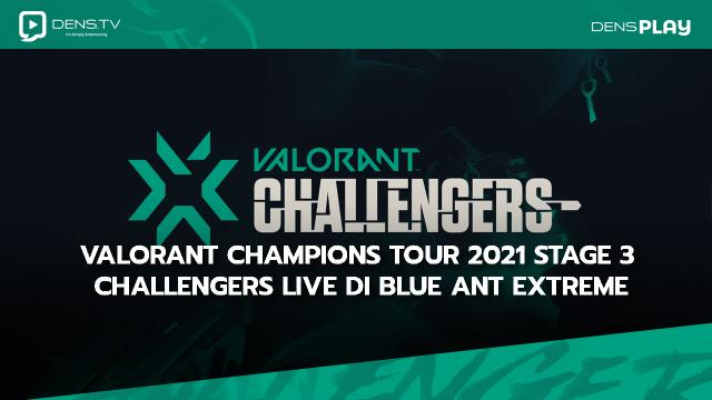 VALORANT Champions Tour 2021 Stage 3 Challengers LIVE di Blue Ant Extreme